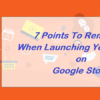 7 Points To Remember When Launching Your App on Google Store
