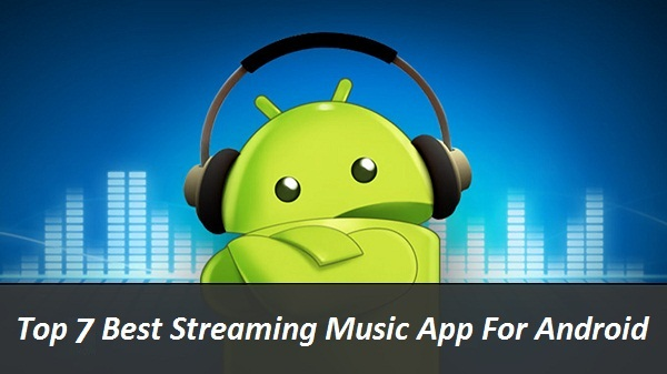 Top 7 Most Popular On-Demands Best Streaming Music App For Android