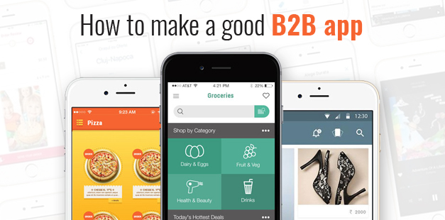 How To Make a Good B2B App? Here are our 5 Tips